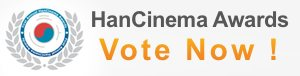 HanCinema Awards - Vote Now !